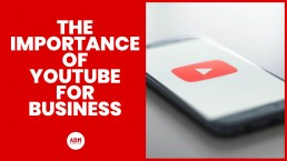 The Importance Of YouTube For Business